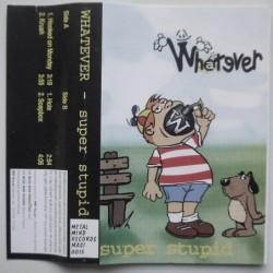 Whatever - Super Stupid